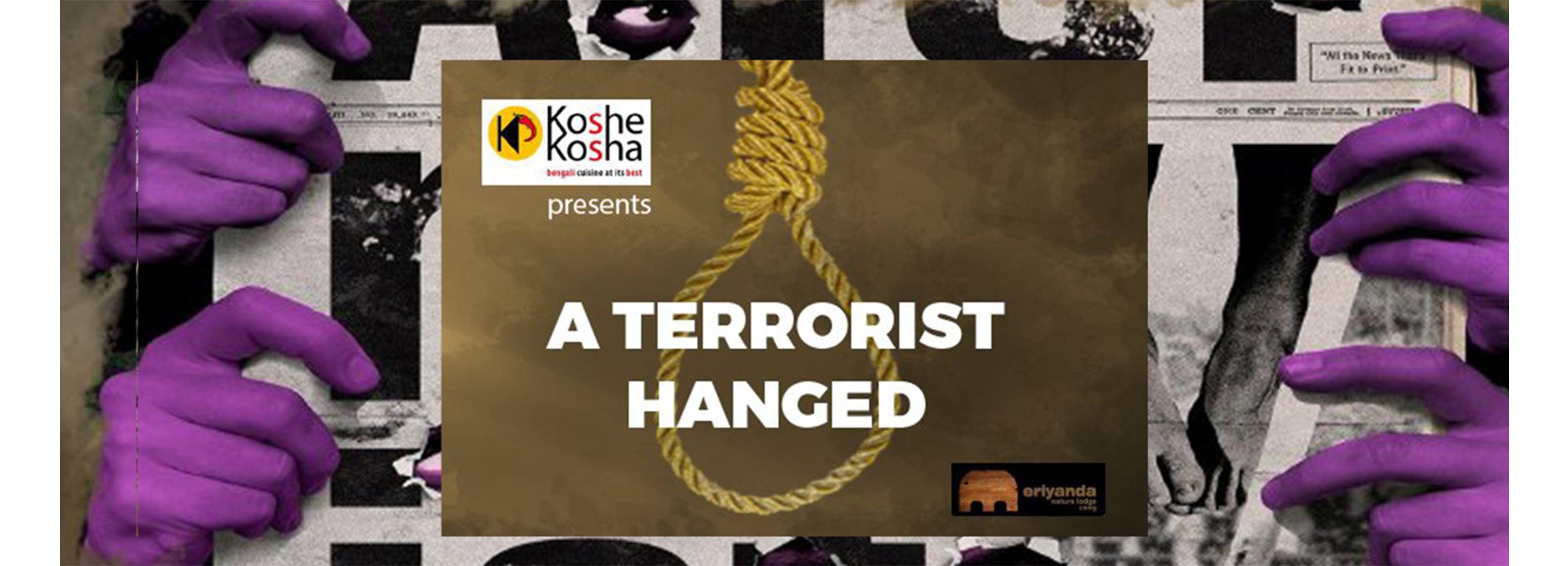 Forum-Three Presents (in collaboration with NSD Bengaluru) A TERRORIST HANGED